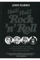 Купить - Книги - Hail! Hail! Rock'n'Roll. The Ultimate Guide to the Music, the Myths and the Madness
