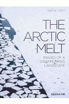 Купити - Книжки - The Arctic Melt. Images of a Disappearing Landscape