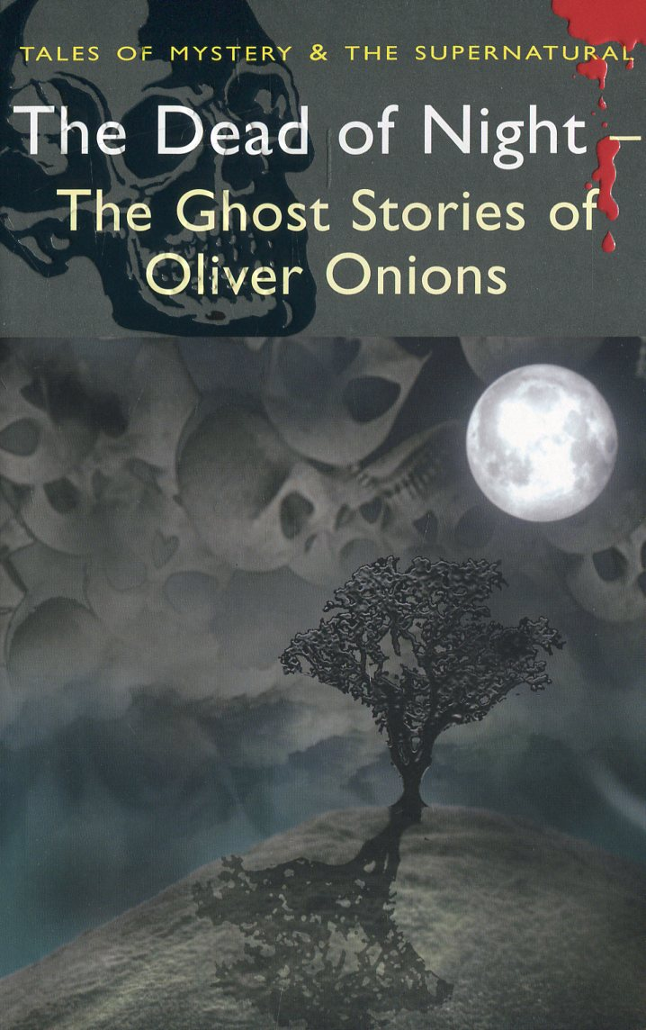 The Dead of Night. The Ghost Stories of Oliver Onions