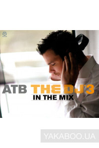 Фото - ATB: The DJ 3. In the Mix