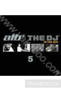 Фото - ATB: The DJ 5. In the Mix