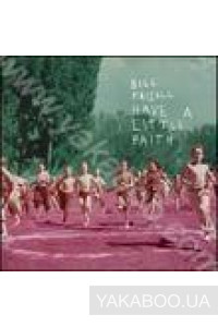 Фото - Bill Frisell : Have a Little Faith (Import)