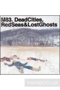 Фото - M83: Dead Cities, Red Seas & Lost Ghosts (Import)