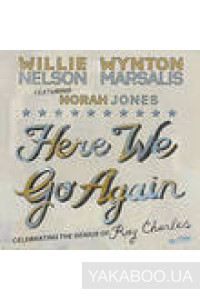 Фото - Willie Nelson, Wynton Marsalis, Norah Jones: Here We Go Again: Celebrating The Genius Of Ray Charles (Import)