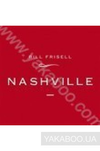 Фото - Bill Frisell: Nashville (Import)