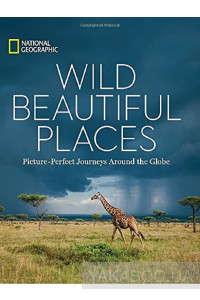 Фото - Wild Beautiful Places. 50 Picture-Perfect Travel Destinations Around the Globe