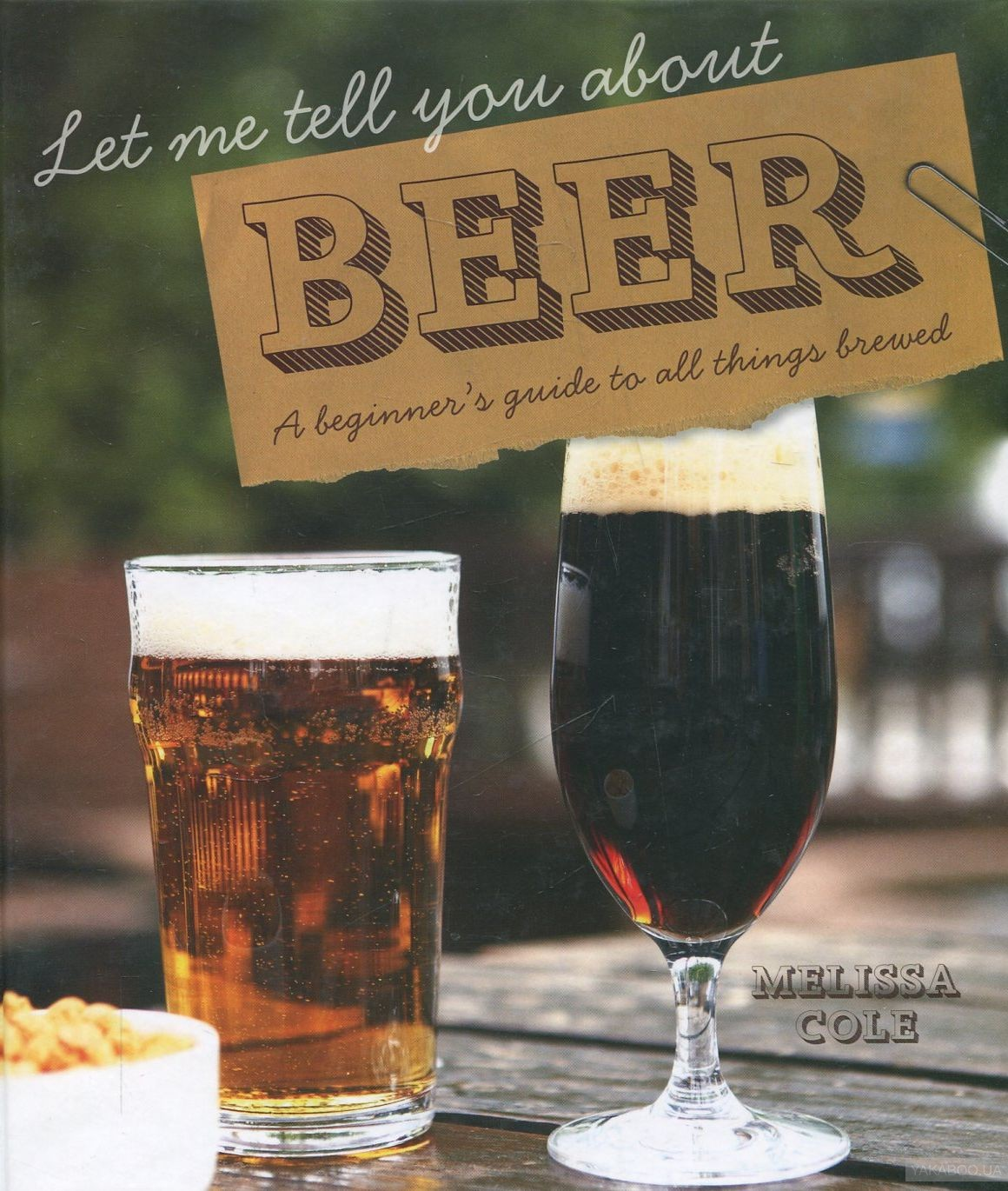 Let Me Tell You About Beer. A Beginner&# 039;s Guide to All Things Brewed
