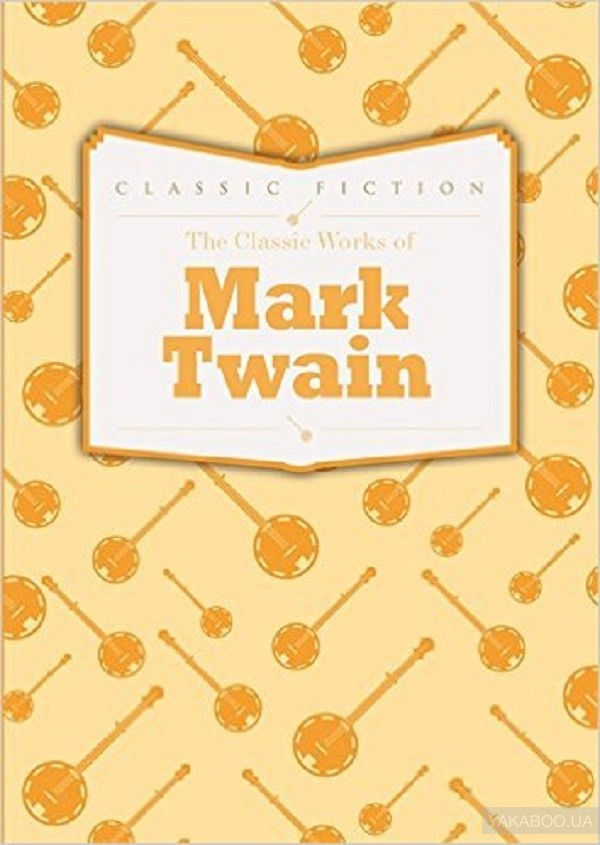 Купить The Classic Works of Mark Twain, Octopus Publishing Group, Марк Твен, 9780753728222