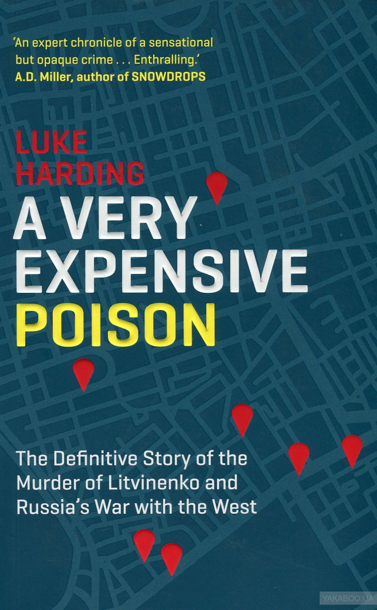 A very expensive poison. the definitive story of the murder of litvinenko and russia's war with the west
