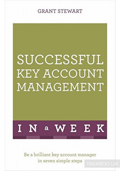 Фото - Successful Key Account Management In A Week: Be A Brilliant Key Account Manager In Seven Simple Steps