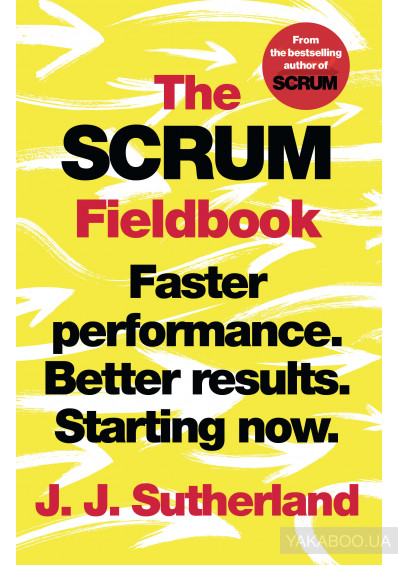 Фото - The Scrum Fieldbook: Faster performance. Better results. Starting now.