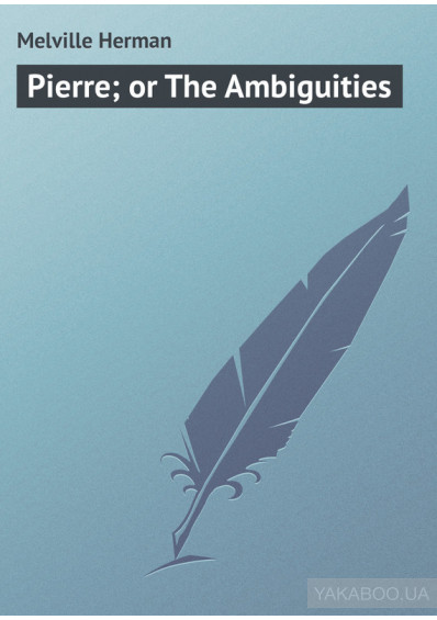 Фото - Pierre; or The Ambiguities