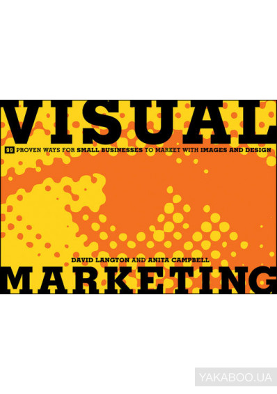 Фото - Visual Marketing: 99 Proven Ways for Small Businesses to Market with Images and Design