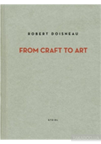 Фото - Robert Doisneau. From Craft to Art