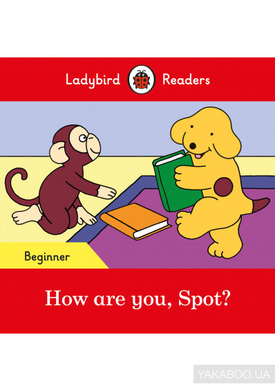 Фото - How are you, Spot? - Ladybird Readers Beginner Level