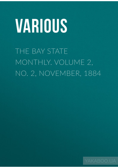 Фото - The Bay State Monthly. Volume 2, No. 2, November, 1884