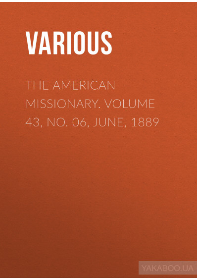 Фото - The American Missionary. Volume 43, No. 06, June, 1889