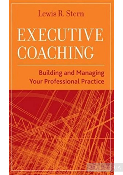 Фото - Executive Coaching. Building and Managing Your Professional Practice