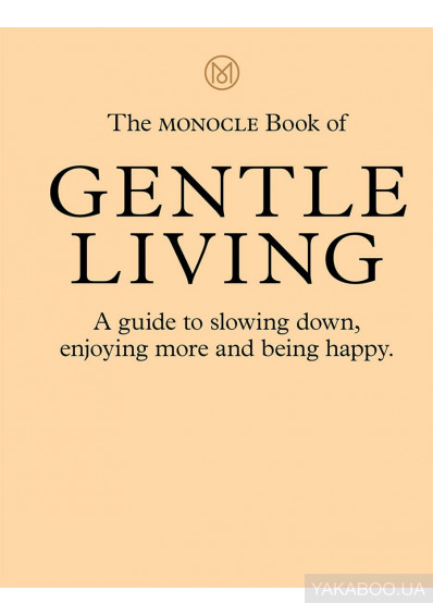 Фото - The Monocle Book of Gentle Living. A guide to slowing down, enjoying more and being happy