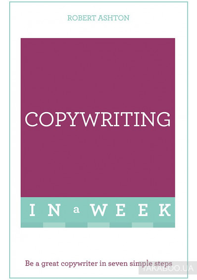 Фото - Copywriting in a Week. Be a Great Copywriter in Seven Simple Steps