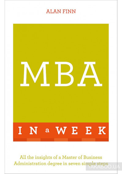 Фото - MBA in a Week. All the Insights of a Master of Business Administration Degree in Seven Simple Steps