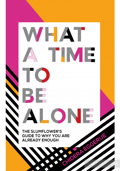 Фото - What a Time to Be Alone: The Slumflower's Guide to Why You Are Already Enough