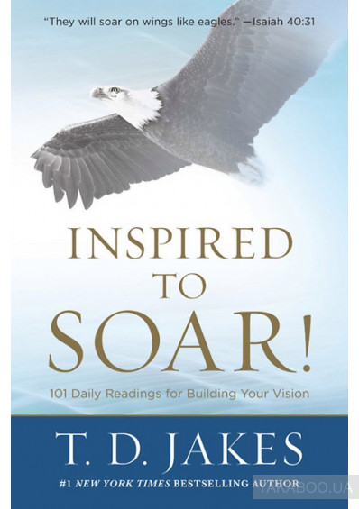 Фото - Inspired to Soar! : 101 Daily Readings for Building Your Vision