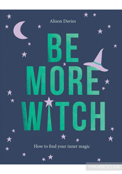 Фото - Be More Witch. How to Find Your Inner Magic