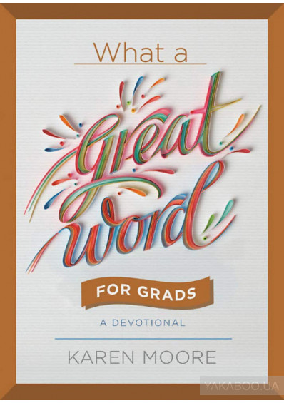 Фото - What a Great Word for Grads : A Devotional