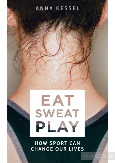 Фото - Eat Sweat Play: How Sport Can Change Our Lives