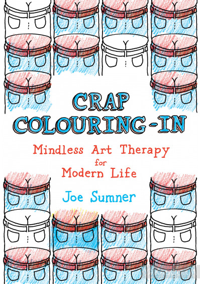 Фото - Crap Colouring In: Mindless Art Therapy for Modern Life
