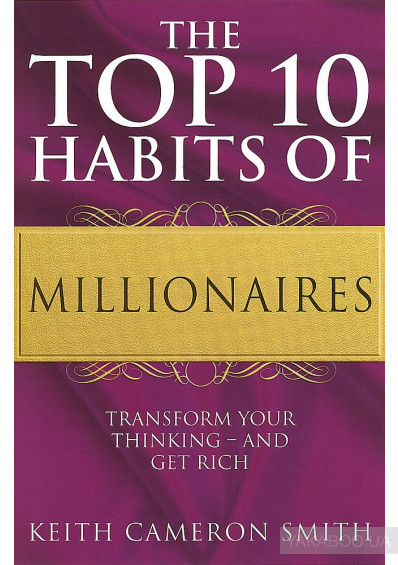 Фото - The Top 10 Habits Of Millionaires. Transform Your Thinking - and Get Rich