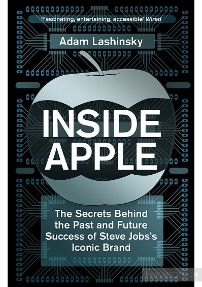 Фото - Inside Apple. The Secrets Behind the Past and Future Success of Steve Jobs's Iconic Brand