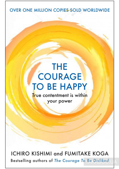 Фото - The Courage to be Happy. True Contentment Is Within Your Power