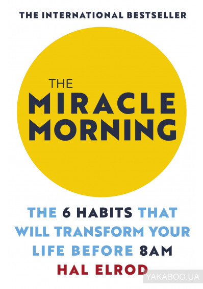 Фото - The Miracle Morning. The 6 Habits That Will Transform Your Life Before 8AM