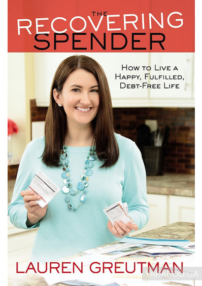 Фото - The Recovering Spender : How to Live a Happy, Fulfilled, Debt-Free Life