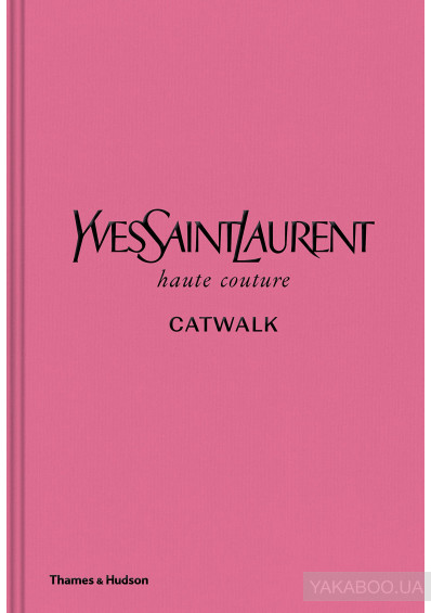 Фото - Yves Saint Laurent Catwalk. The Complete Haute Couture Collections 1962-2002