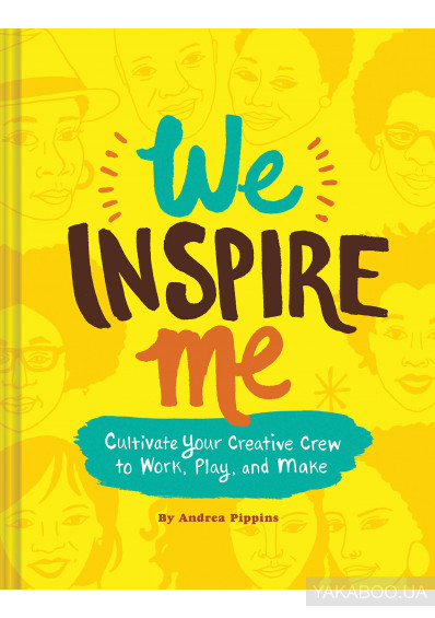 Фото - We Inspire Me. Cultivate Your Creative Crew to Work, Play, and Make