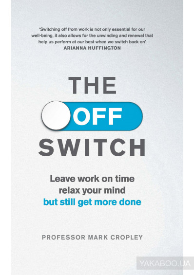 Фото - The Off-Switch. Leave Work on Time, Relax Your Mind but Still Get More Done