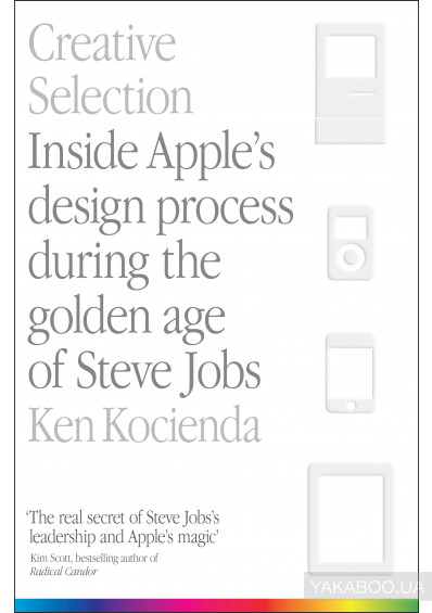 Фото - Creative Selection: Inside Apple's Design Process During the Golden Age of Steve Jobs