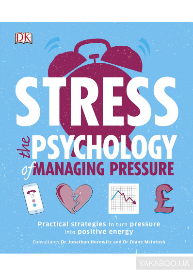 Фото - Stress The Psychology of Managing Pressure. Practical Strategies to turn Pressure into Positive Energy