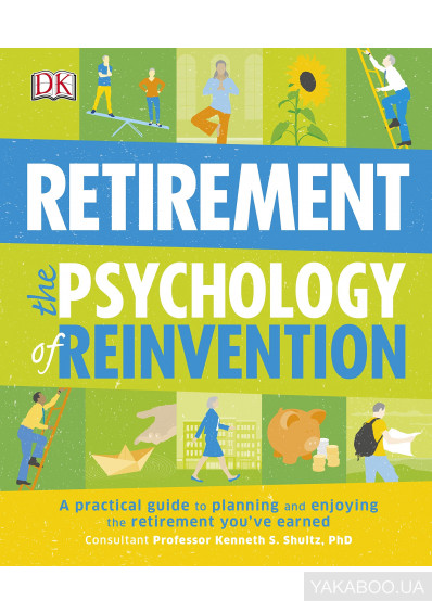 Фото - Retirement The Psychology Of Reinvention. A Practical Guide to Planning and Enjoying the Retirement You've Earned