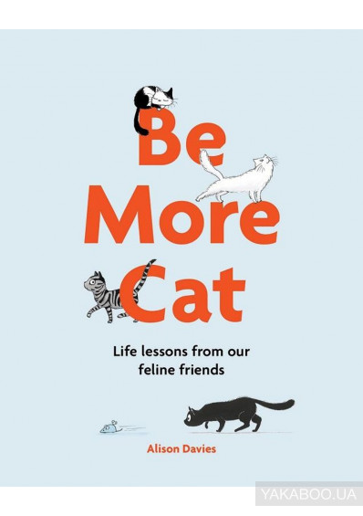 Фото - Be More Cat: Life Lessons from Our Feline Friends