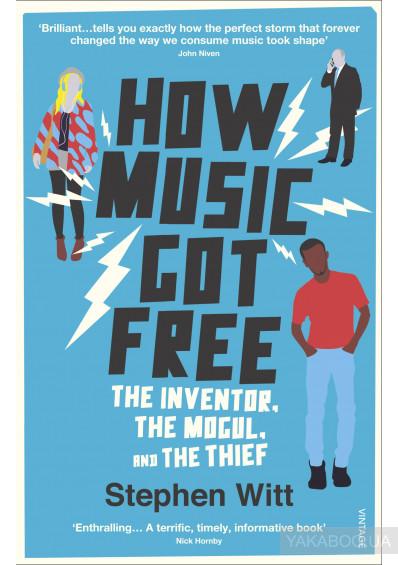 Фото - How Music Got Free: The Inventor, the Music Man, and the Thief