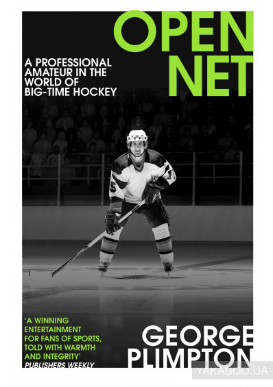 Фото - Open Net. A Professional Amateur in the World of Big-Time Hockey