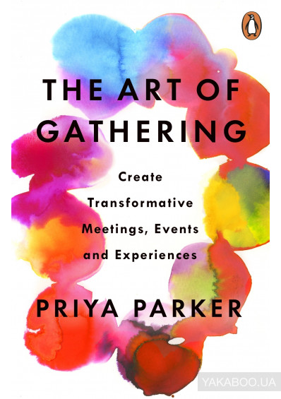 Фото - The Art of Gathering. How We Meet and Why It Matters