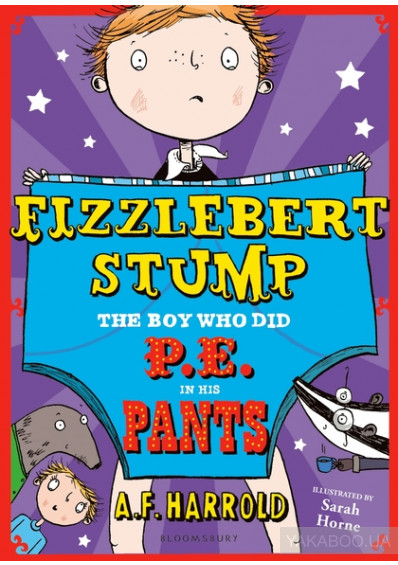 Фото - Fizzlebert Stump: The Boy Who Did P.E. in his Pants