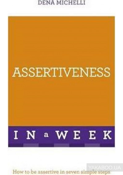 Фото - Assertiveness In A Week: How To Be Assertive In Seven Simple Steps