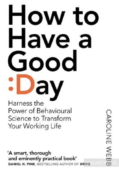 Фото - How To Have A Good Day. The essential toolkit for a productive day at work and beyond