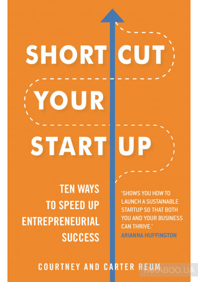 Фото - Shortcut Your Startup: Ten Ways to Speed Up Entrepreneurial Success